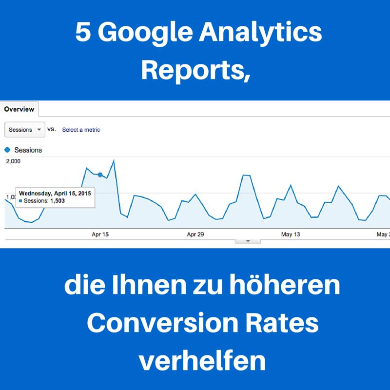 5 Google-Analytics-Reports, die Ihnen zu höheren Konversionsraten verhelfen