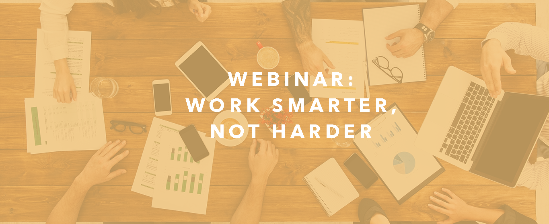 Work Smarter, Not Harder Webinar