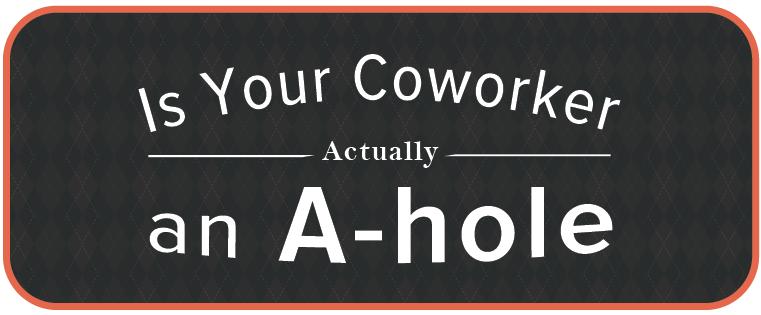Ist Ihr Kollege wirklich ein A****loch? Mit diesem Test finden Sie's raus!